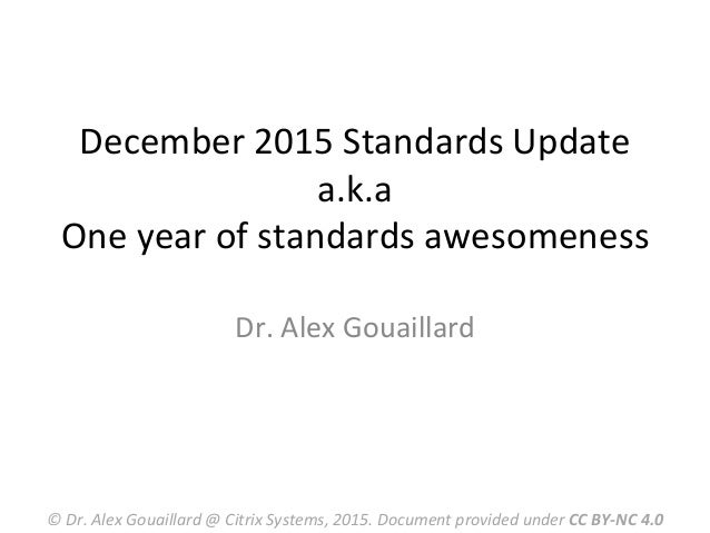 December	   2015	   Standards	   Update	    a.k.a	    One	   year	   of	   standards	   awesomeness	    Dr.	   Alex	   Gou...