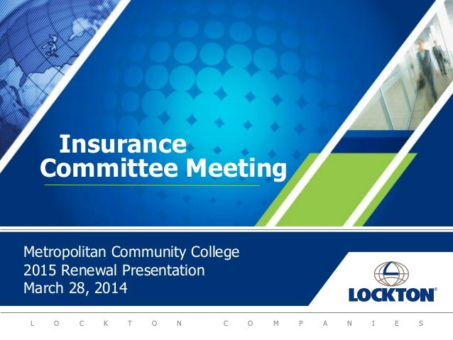 L O C K T O N C O M P A N I E S Metropolitan Community College 2015 Renewal Presentation March 28, 2014 Insurance Committe...