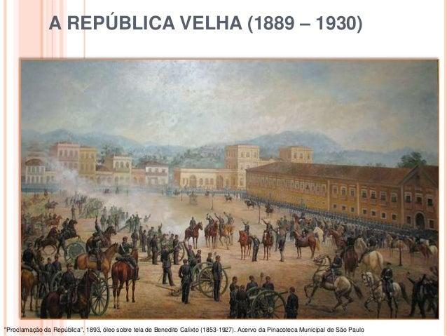 """A REPÚBLICA VELHA (1889 – 1930) """"Proclamação da República"""", 1893, óleo sobre tela de Benedito Calixto (1853-1927). Acervo ..."""