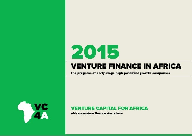 VENTURE FINANCE IN AFRICA 2015 VENTURE CAPITAL FOR AFRICA african venture finance starts here the progress of early-stage ...