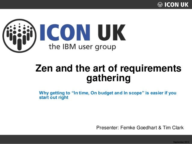 UKLUG 2012 – Cardiff, Wales My Session Name Warren Elsmore Zen and the art of requirements gathering September 2012 Why ge...