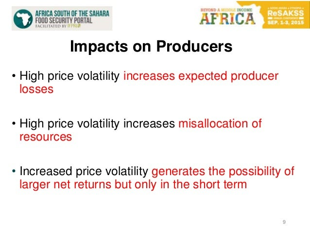 9 • High price volatility increases expected producer losses • High price volatility increases misallocation of resources ...
