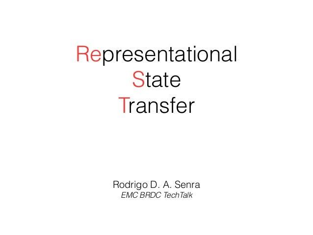 Representational State Transfer Rodrigo D. A. Senra EMC BRDC TechTalk