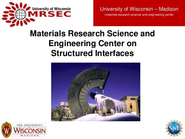 1 Materials Research Science and Engineering Center on Structured Interfaces University of Wisconsin – Madison materials r...