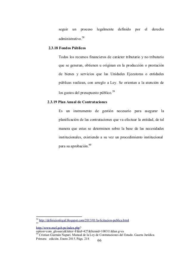 66 seguir un proceso legalmente definido por el derecho administrativo. 58 2.3.18 Fondos Públicos Todos los recursos finan...