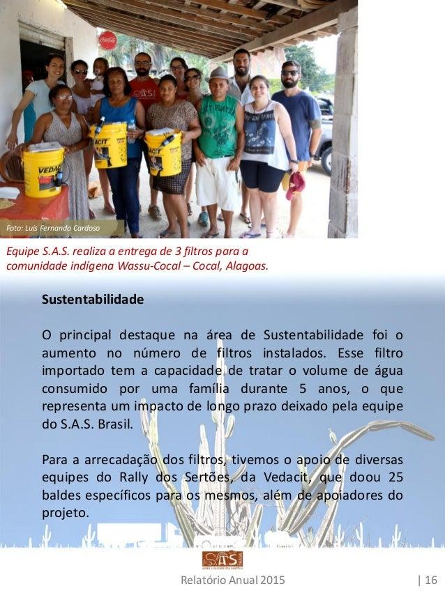 Relatório Anual 2015 | 17 Para a arrecadação dos filtros, tivemos o apoio de diversas equipes do Rally dos Sertões, da Ved...
