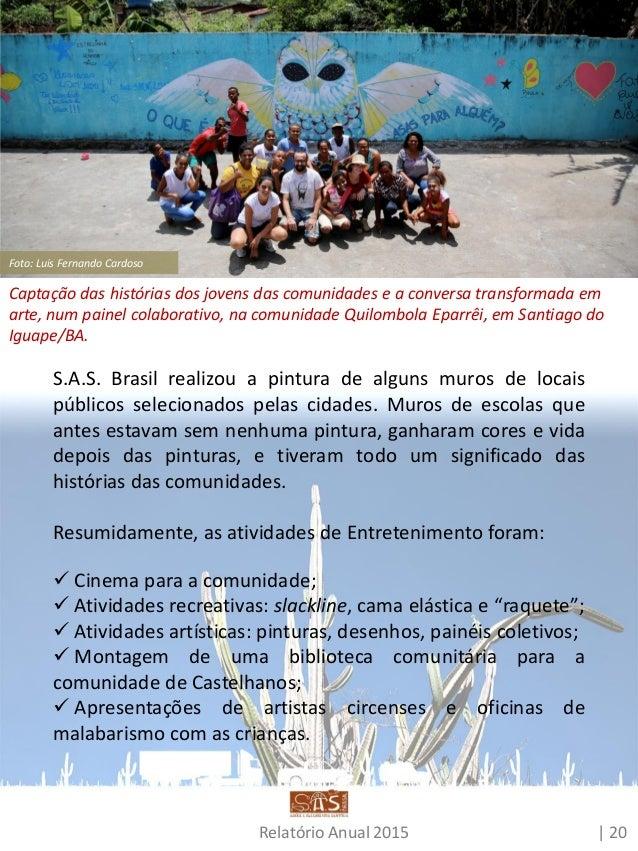 5. Relatório financeiro O detalhamento da prestação de contas do S.A.S. Brasil referente ao ano de 2015 está na tabela a s...