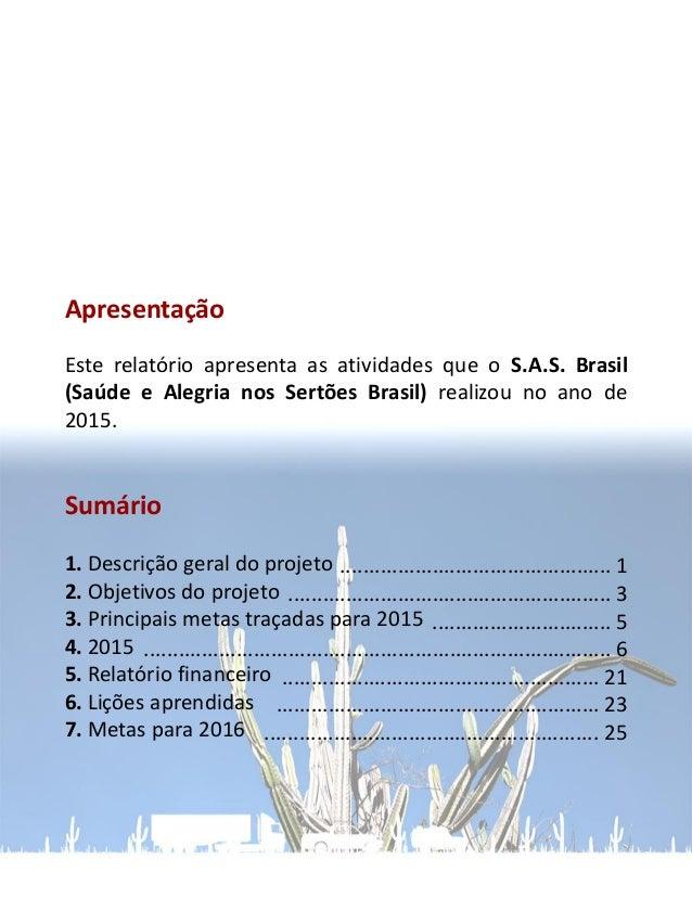 1. Descrição geral do projeto O S.A.S. Brasil é um projeto voluntário, multidisciplinar, itinerante e colaborativo, que pr...