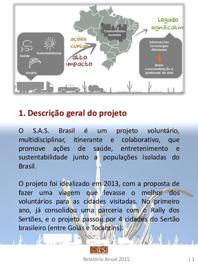 Relatório Anual 2015 | 2 Fotos: Luis Fernando Cardoso Equipe S.A.S. viajando pelo Sertão brasileiro. No ano de 2014, o pro...