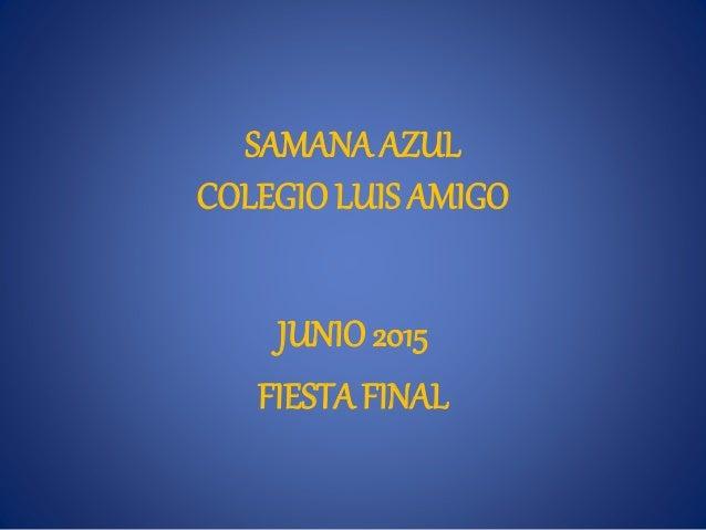 SAMANA AZUL COLEGIO LUIS AMIGO JUNIO 2015 FIESTA FINAL
