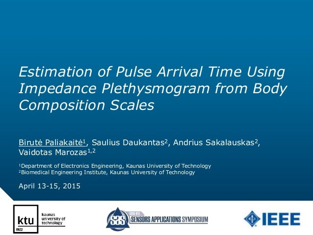 Estimation of Pulse Arrival Time Using Impedance Plethysmogram from Body Composition Scales Birutė Paliakaitė1, Saulius Da...