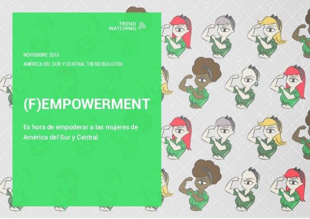 AmÉrica dEL suR Y central TREND BULLETIN (F)EMPOWERMENT Es hora de empoderar a las mujeres de América del Sur y Central NO...