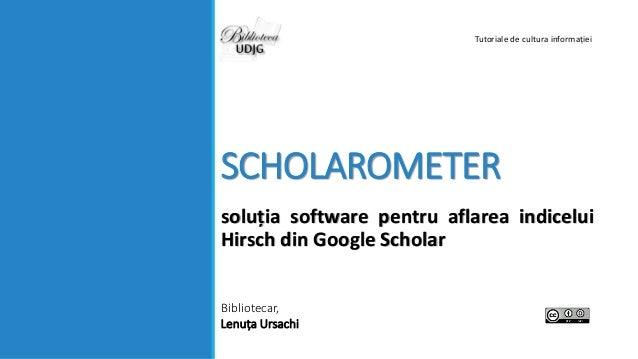 SCHOLAROMETER soluția software pentru aflarea indicelui Hirsch din Google Scholar Bibliotecar, Lenuța Ursachi Tutoriale de...