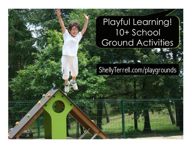 ShellyTerrell.com/playgrounds Playful Learning! 10+ School Ground Activities