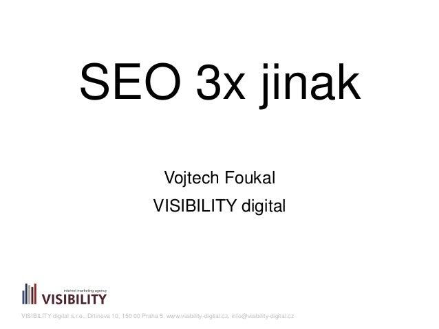 VISIBILITY digital s.r.o., Drtinova 10, 150 00 Praha 5, www.visibility-digital.cz, info@visibility-digital.cz SEO 3x jinak...