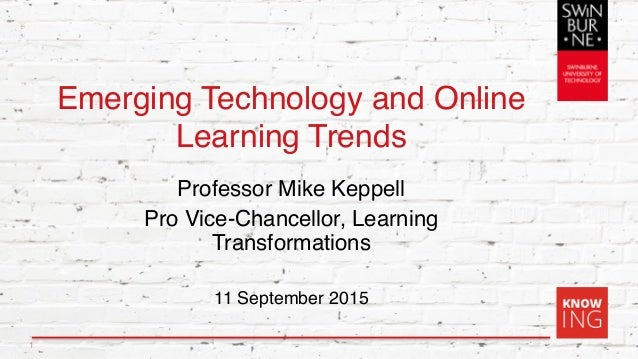 Emerging Technology and Online Learning Trends Professor Mike Keppell Pro Vice-Chancellor, Learning Transformations 11 Sep...