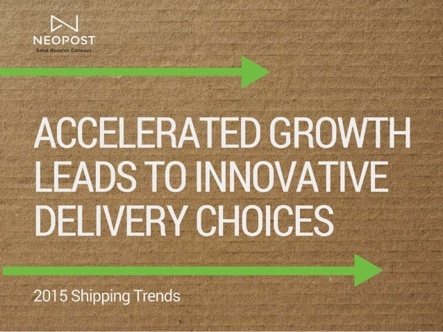 . .  - V V N - E O P O S T ' V         ACCELERATED GROWTH LEADS TO INNOVATIVE   DELIVERY CHOICES  T. '  201 5 Shipping Tre...