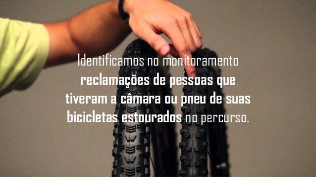 Identificamos no monitoramento reclamações de pessoas que tiveram a câmara ou pneu de suas bicicletas estourados no percur...