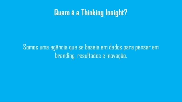 Somos uma agência que se baseia em dados para pensar em branding, resultados e inovação. Quem é a Thinking Insight?