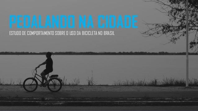 PEDALANDO NA CIDADEESTUDO DE COMPORTAMENTO SOBRE O USO DA BICICLETA NO BRASIL