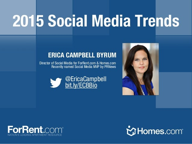 @EricaCampbell bit.ly/ECBBio ERICA CAMPBELL BYRUM Director of Social Media for ForRent.com & Homes.com Recently named Soci...