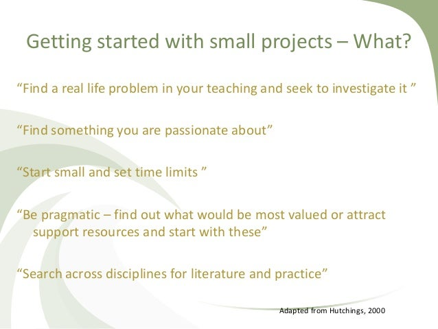 """Getting started with small projects – What? """"Find a real life problem in your teaching and seek to investigate it """" """"Find ..."""