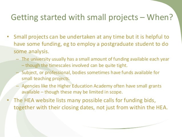 Getting started with small projects – When? • Small projects can be undertaken at any time but it is helpful to have some ...