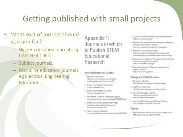 Getting published with small projects • What sort of journal should you aim for? – Higher education journals: eg IJAD, HER...