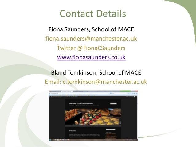 Contact Details Fiona Saunders, School of MACE fiona.saunders@manchester.ac.uk Twitter @FionaCSaunders www.fionasaunders.c...