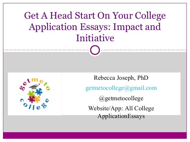 Getting A Head Start On College Application Essays Impact and Initia – College Application Essay