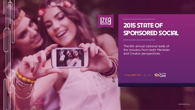 2015 STATE OF SPONSORED SOCIAL The 6th annual national state of the industry from both Marketer and Creator perspectives. ...