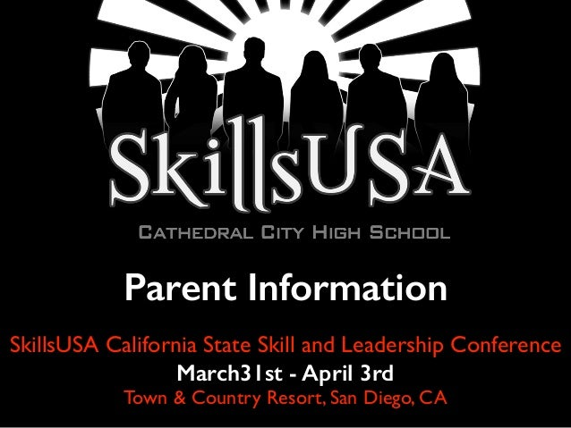 Parent Information SkillsUSA California State Skill and Leadership Conference March31st - April 3rd Town & Country Resort,...
