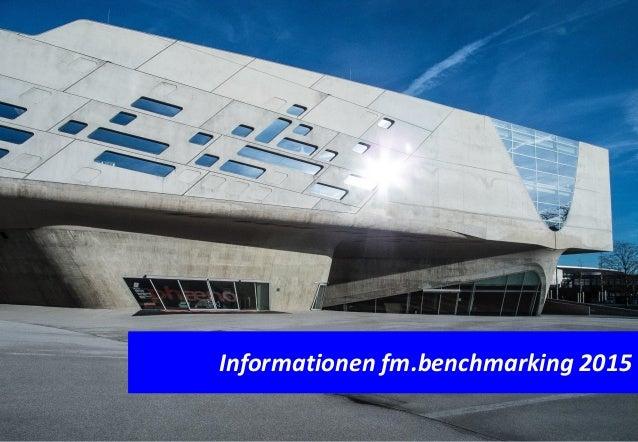 © fm.benchmarking, Prof. U. Rotermund, 2014 Seite: 1 Informationen fm.benchmarking 2015