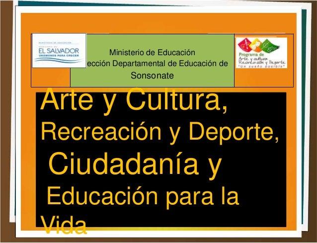 Ministerio de Educación Dirección Departamental de Educación de Sonsonate Arte y Cultura, Recreación y Deporte, Ciudadanía...