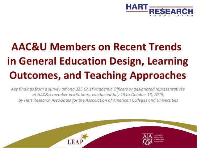 AAC&U Members on Recent Trends in General Education Design, Learning Outcomes, and Teaching Approaches Key findings from a...