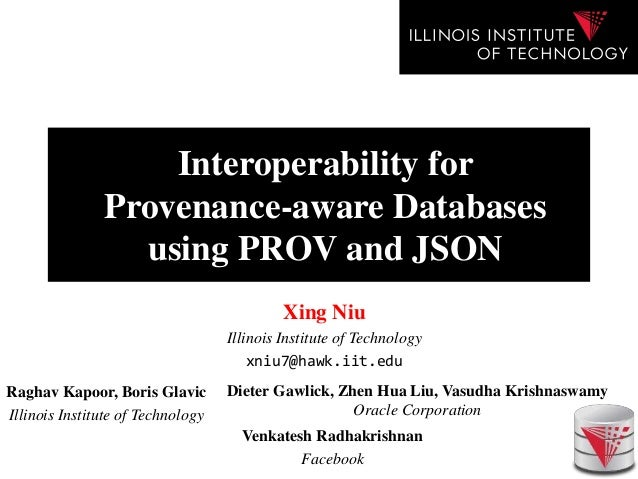 Interoperability for Provenance-aware Databases using PROV and JSON Dieter Gawlick, Zhen Hua Liu, Vasudha Krishnaswamy Ora...