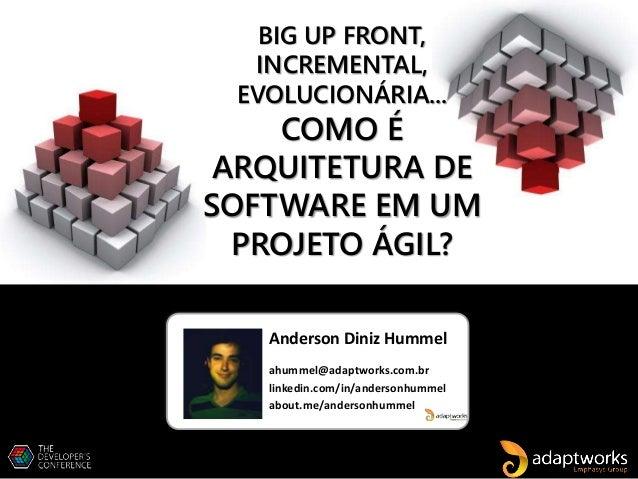 Anderson Diniz Hummel ahummel@adaptworks.com.br linkedin.com/in/andersonhummel about.me/andersonhummel BIG UP FRONT, INCRE...
