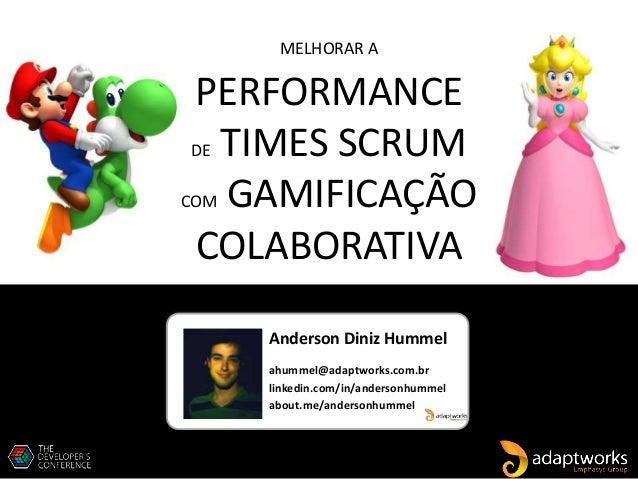 Anderson Diniz Hummel ahummel@adaptworks.com.br linkedin.com/in/andersonhummel about.me/andersonhummel MELHORAR A PERFORMA...