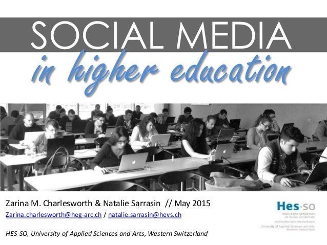 SOCIAL MEDIA in higher education Zarina M. Charlesworth & Natalie Sarrasin // May 2015 Zarina.charlesworth@heg-arc.ch / na...