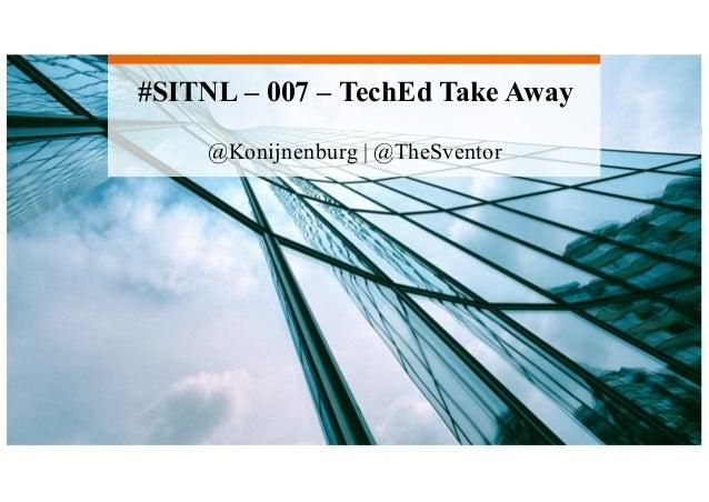 #SITNL – 007 – TechEd Take Away @Konijnenburg   @TheSventor