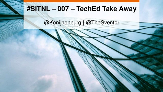 #SITNL – 007 – TechEd Take Away @Konijnenburg | @TheSventor