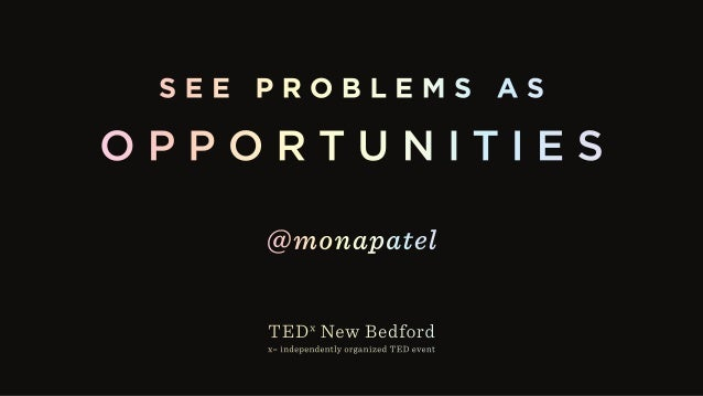 TEDxNewBedford - See Problems as Opportunities Slide 3