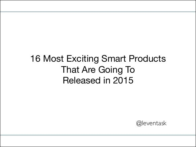 16 Most Exciting Smart Products  That Are Going To  Released in 2015  @leventask