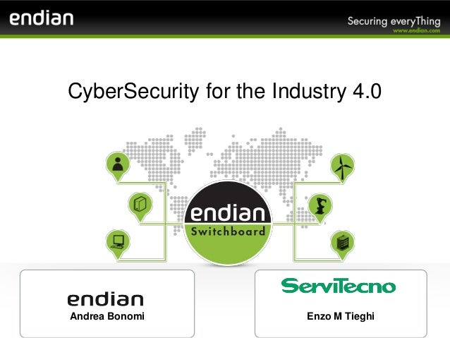 CyberSecurity for the Industry 4.0 Andrea Bonomi Enzo M Tieghi