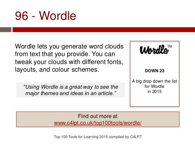 96 - Wordle Wordle lets you generate word clouds from text that you provide. You can tweak your clouds with different font...