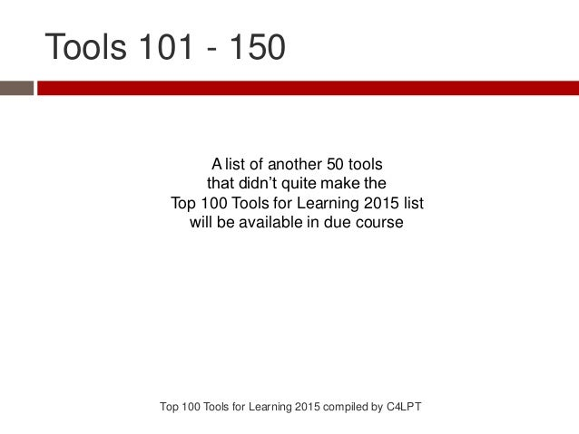 Tools 101 - 150 A list of another 50 tools that didn't quite make the Top 100 Tools for Learning 2015 list will be availab...