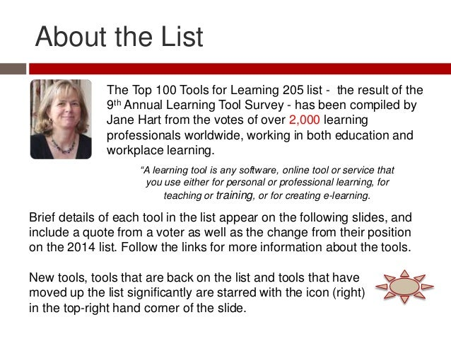 About the List The Top 100 Tools for Learning 205 list - the result of the 9th Annual Learning Tool Survey - has been comp...