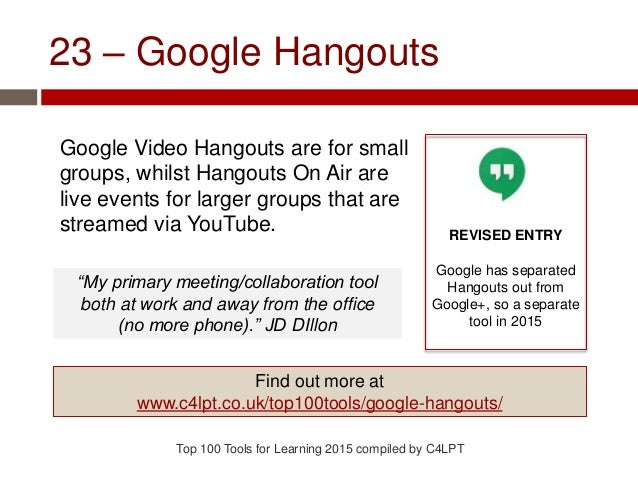 23 – Google Hangouts Google Video Hangouts are for small groups, whilst Hangouts On Air are live events for larger groups ...