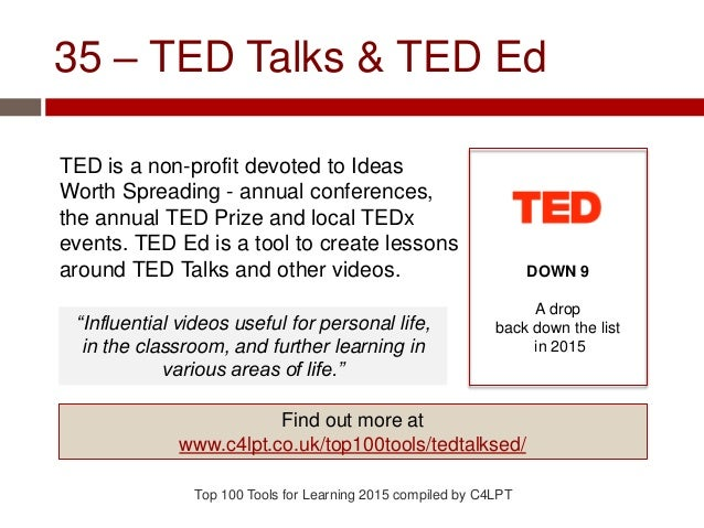 35 – TED Talks & TED Ed TED is a non-profit devoted to Ideas Worth Spreading - annual conferences, the annual TED Prize an...