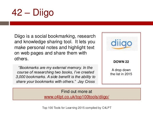 42 – Diigo Diigo is a social bookmarking, research and knowledge sharing tool. It lets you make personal notes and highlig...